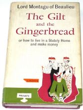 Gilt & The Gingerbread Or How To Live In a Stately Home & Make Money : The (Montagu 1967)